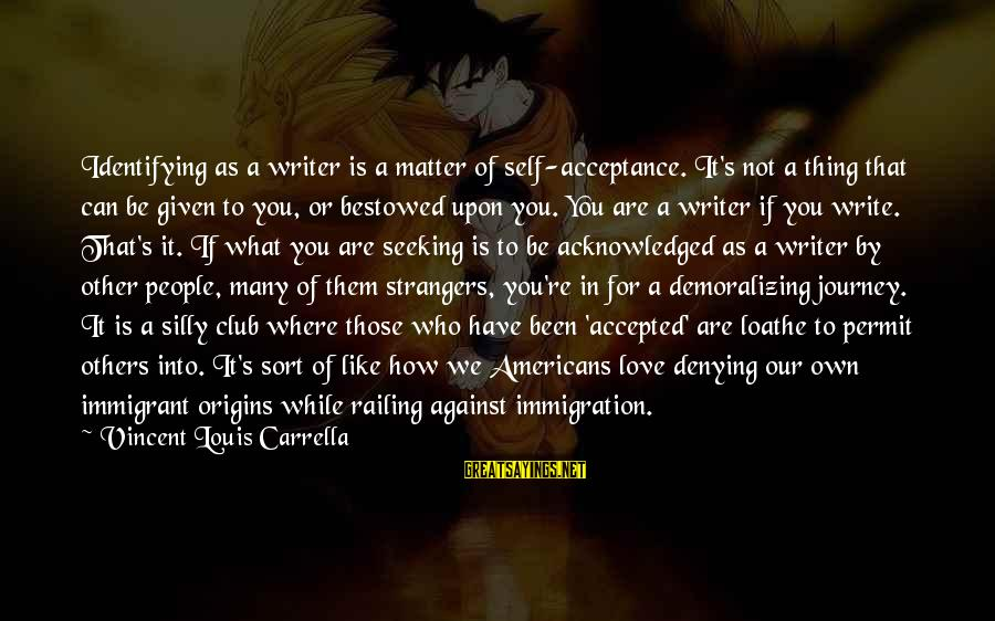 Denying Self Sayings By Vincent Louis Carrella: Identifying as a writer is a matter of self-acceptance. It's not a thing that can