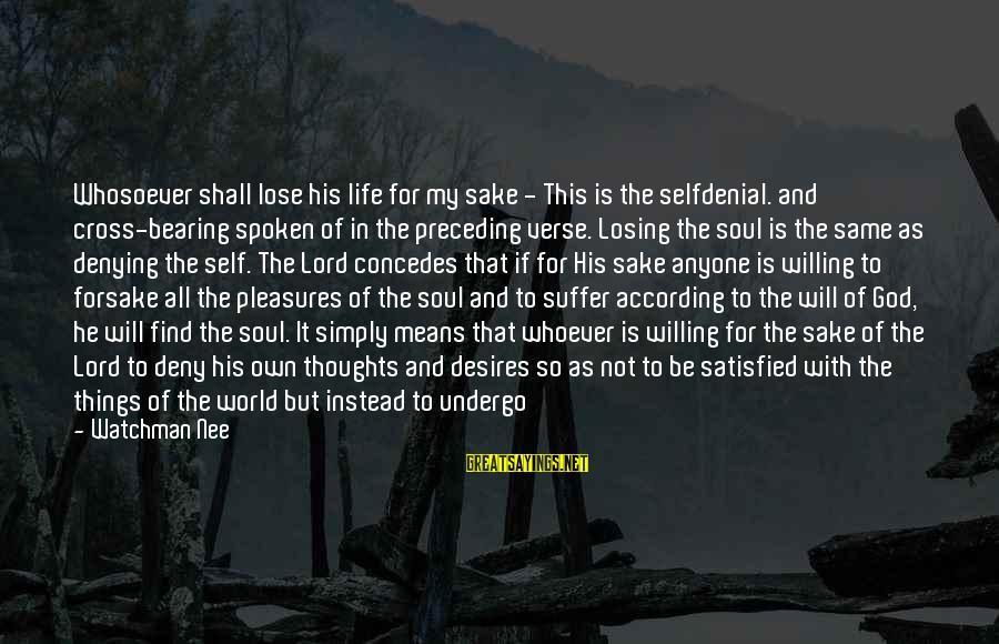 Denying Self Sayings By Watchman Nee: Whosoever shall lose his life for my sake - This is the selfdenial. and cross-bearing
