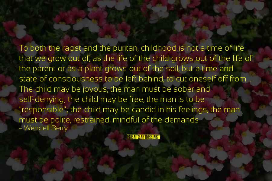 Denying Self Sayings By Wendell Berry: To both the racist and the puritan, childhood is not a time of life that