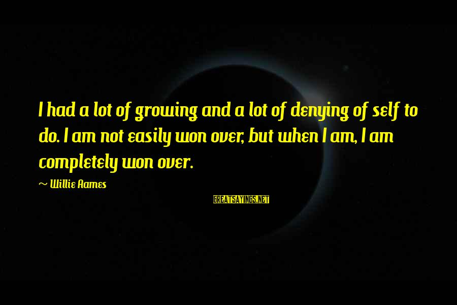 Denying Self Sayings By Willie Aames: I had a lot of growing and a lot of denying of self to do.