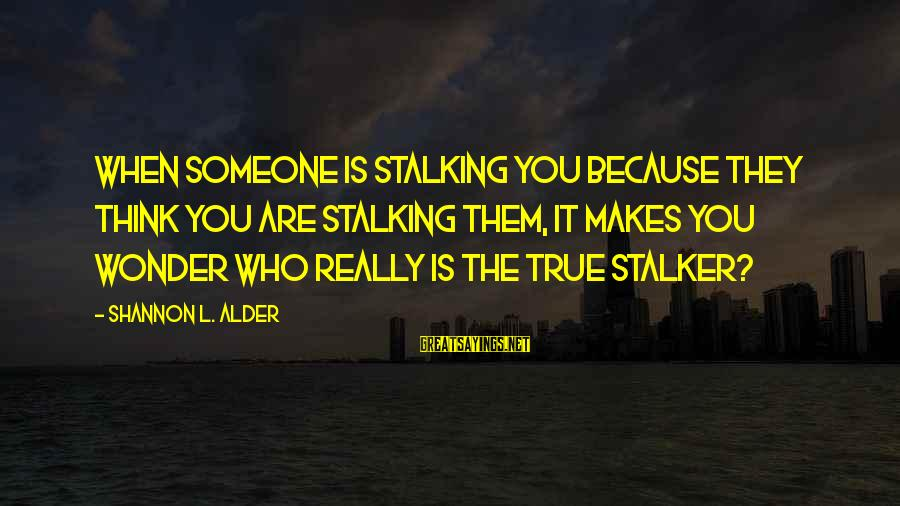 Denying Your Feelings For Someone Sayings By Shannon L. Alder: When someone is stalking you because they think you are stalking them, it makes you