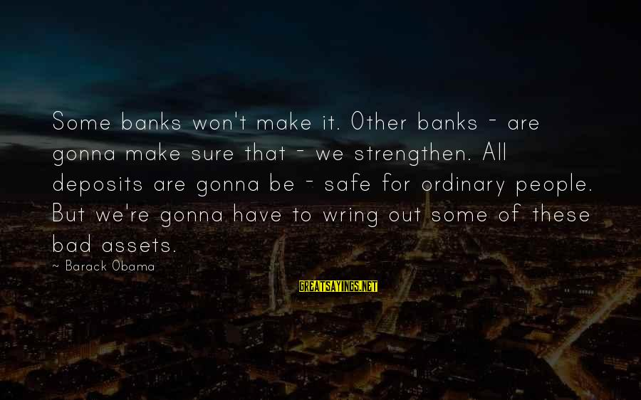 Deposits Sayings By Barack Obama: Some banks won't make it. Other banks - are gonna make sure that - we