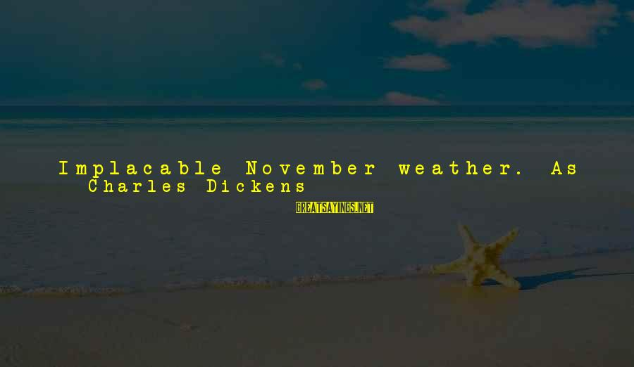 Deposits Sayings By Charles Dickens: Implacable November weather. As much mud in the streets, as if the waters had but