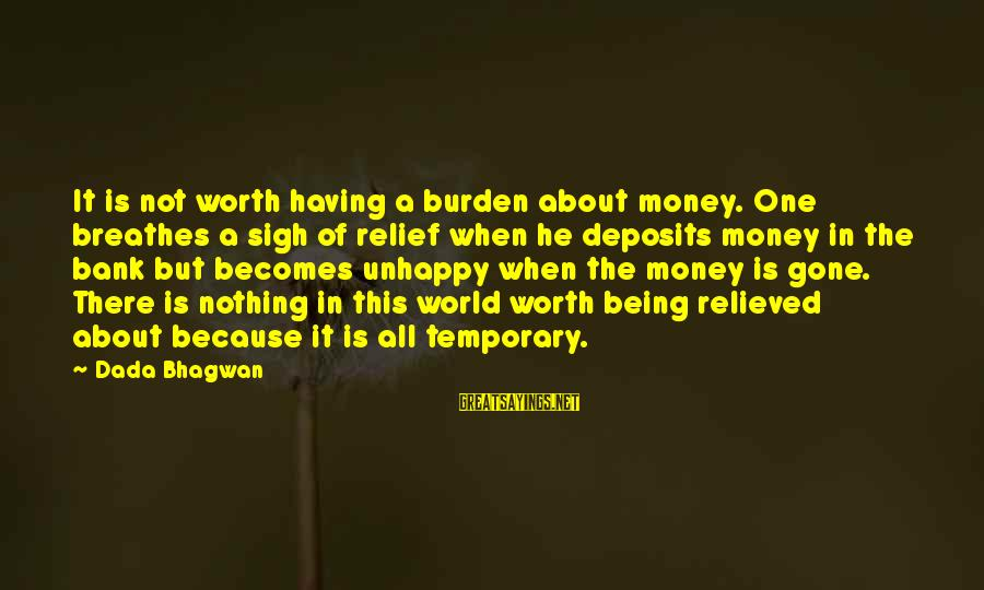 Deposits Sayings By Dada Bhagwan: It is not worth having a burden about money. One breathes a sigh of relief