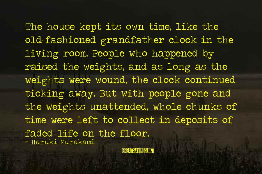 Deposits Sayings By Haruki Murakami: The house kept its own time, like the old-fashioned grandfather clock in the living room.
