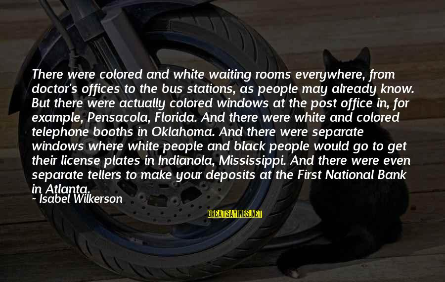 Deposits Sayings By Isabel Wilkerson: There were colored and white waiting rooms everywhere, from doctor's offices to the bus stations,