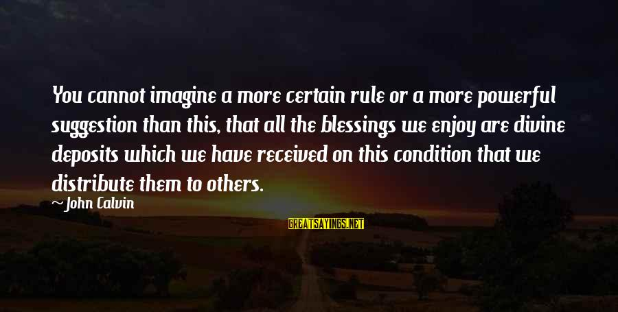 Deposits Sayings By John Calvin: You cannot imagine a more certain rule or a more powerful suggestion than this, that