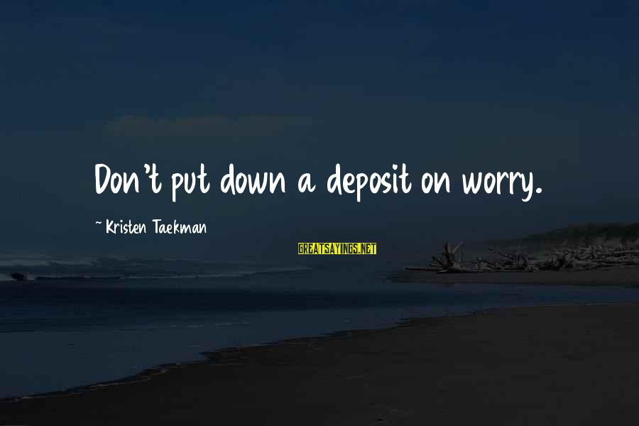 Deposits Sayings By Kristen Taekman: Don't put down a deposit on worry.