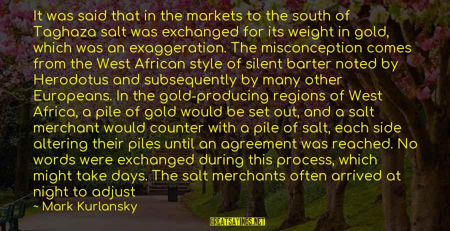 Deposits Sayings By Mark Kurlansky: It was said that in the markets to the south of Taghaza salt was exchanged
