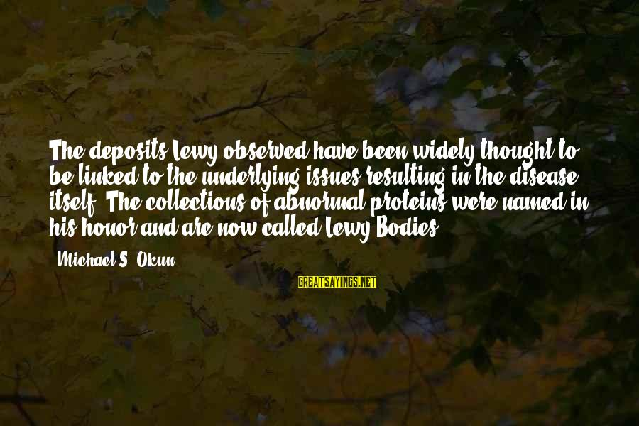 Deposits Sayings By Michael S. Okun: The deposits Lewy observed have been widely thought to be linked to the underlying issues