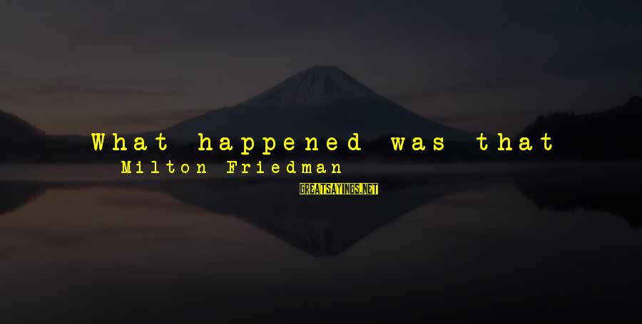 Deposits Sayings By Milton Friedman: What happened was that for every $100 of money, by which I mean the cash
