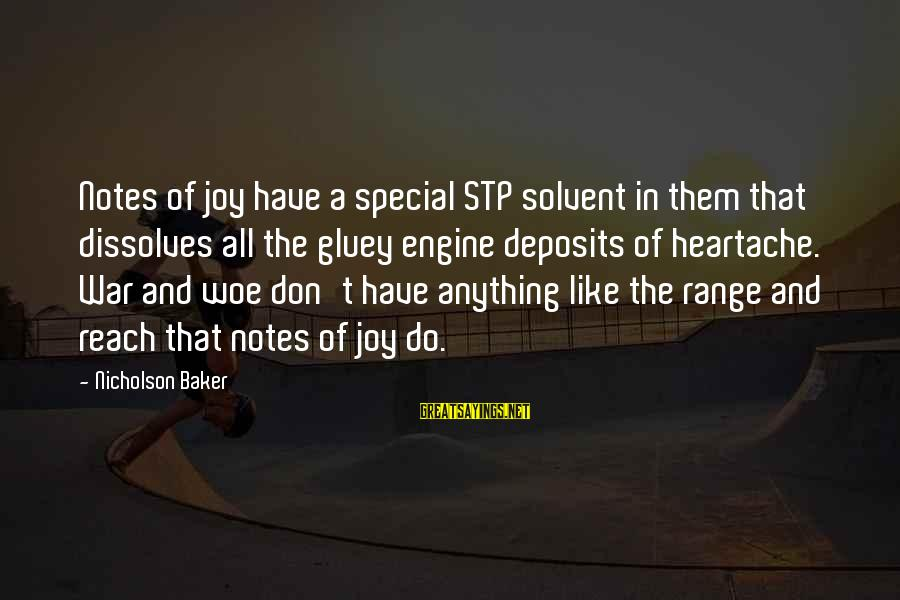 Deposits Sayings By Nicholson Baker: Notes of joy have a special STP solvent in them that dissolves all the gluey