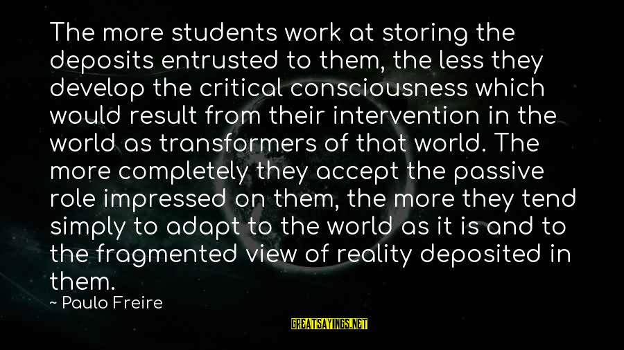 Deposits Sayings By Paulo Freire: The more students work at storing the deposits entrusted to them, the less they develop