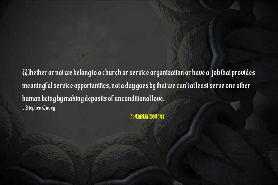 Deposits Sayings By Stephen Covey: Whether or not we belong to a church or service organization or have a job