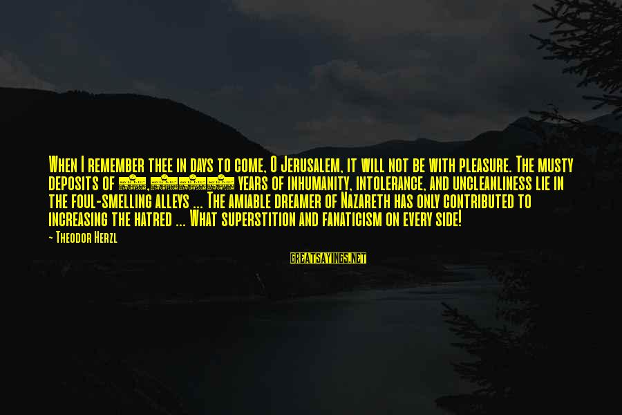 Deposits Sayings By Theodor Herzl: When I remember thee in days to come, O Jerusalem, it will not be with