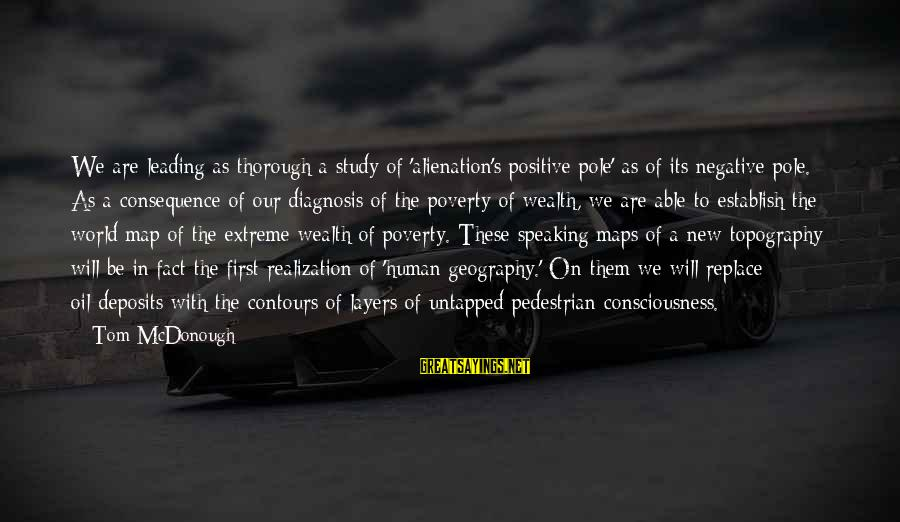 Deposits Sayings By Tom McDonough: We are leading as thorough a study of 'alienation's positive pole' as of its negative