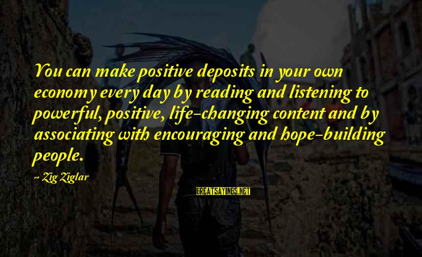 Deposits Sayings By Zig Ziglar: You can make positive deposits in your own economy every day by reading and listening