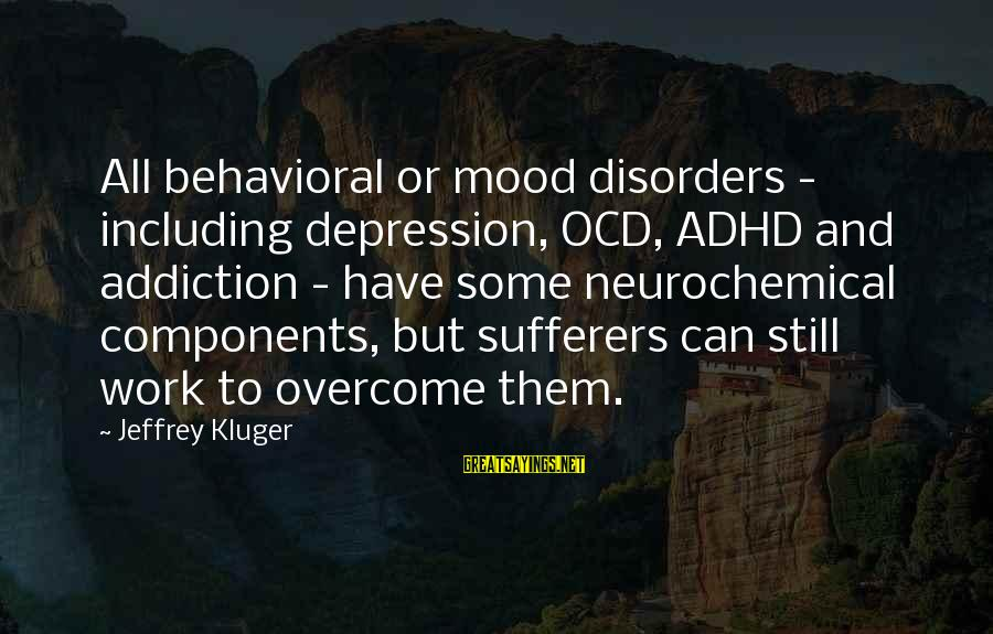 Depression Sufferers Sayings By Jeffrey Kluger: All behavioral or mood disorders - including depression, OCD, ADHD and addiction - have some