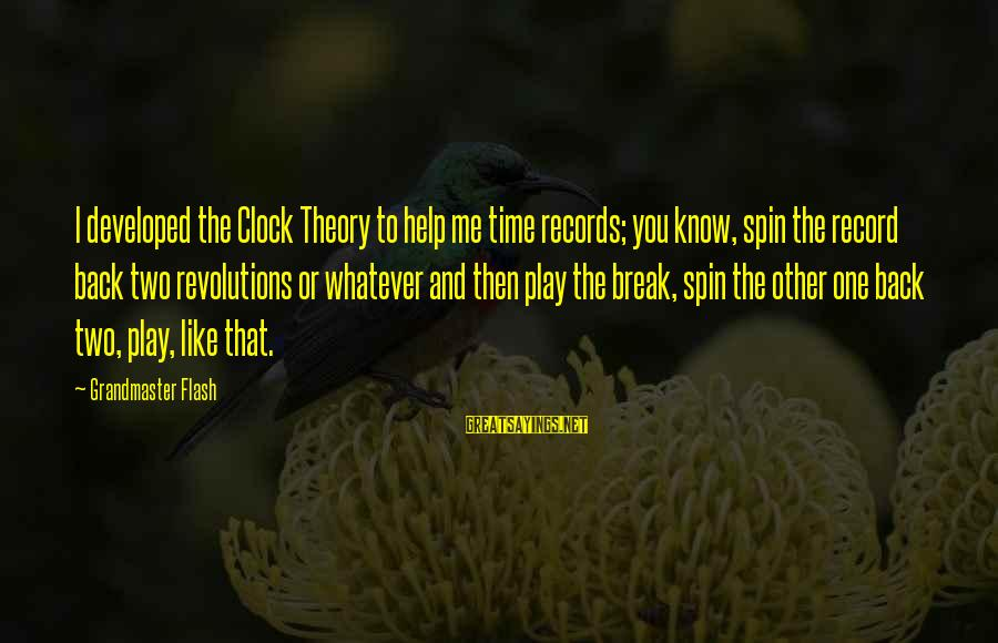Deputy Peck Sayings By Grandmaster Flash: I developed the Clock Theory to help me time records; you know, spin the record