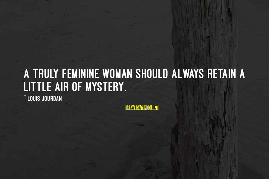 Deputy Peck Sayings By Louis Jourdan: A truly feminine woman should always retain a little air of mystery.