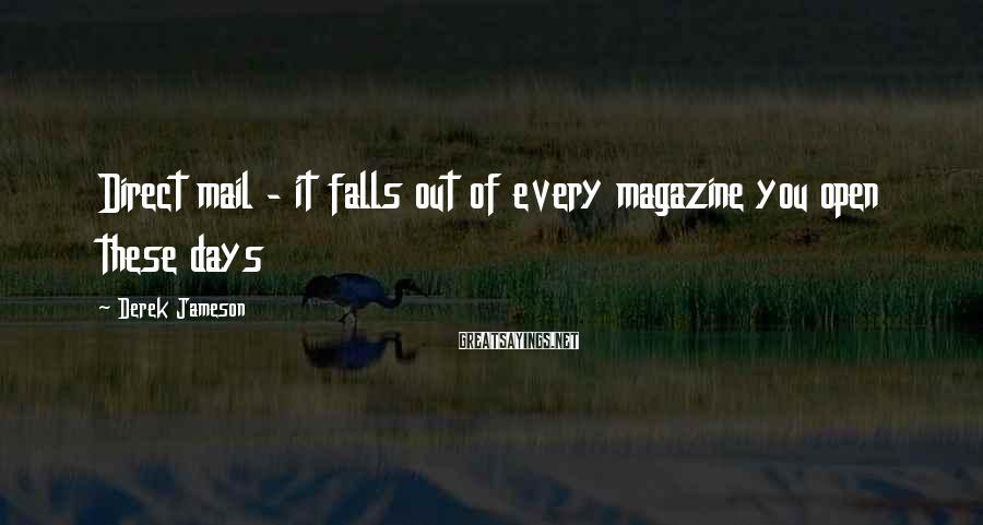 Derek Jameson Sayings: Direct mail - it falls out of every magazine you open these days