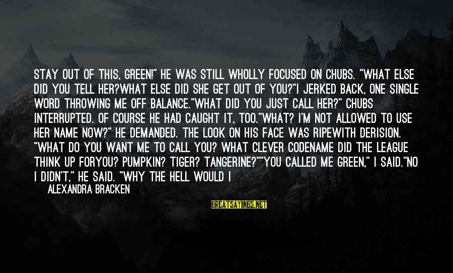 """Derision Sayings By Alexandra Bracken: Stay out of this, Green!"""" He was still wholly focused on Chubs. """"What else did"""