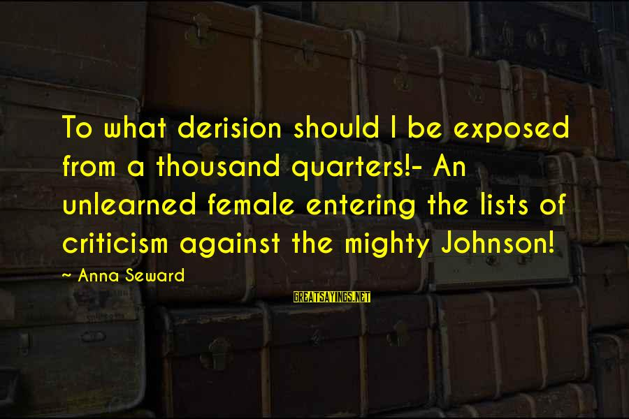 Derision Sayings By Anna Seward: To what derision should I be exposed from a thousand quarters!- An unlearned female entering