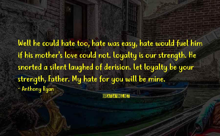 Derision Sayings By Anthony Ryan: Well he could hate too, hate was easy, hate would fuel him if his mother's