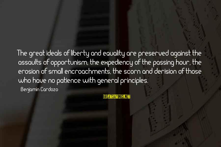 Derision Sayings By Benjamin Cardozo: The great ideals of liberty and equality are preserved against the assaults of opportunism, the