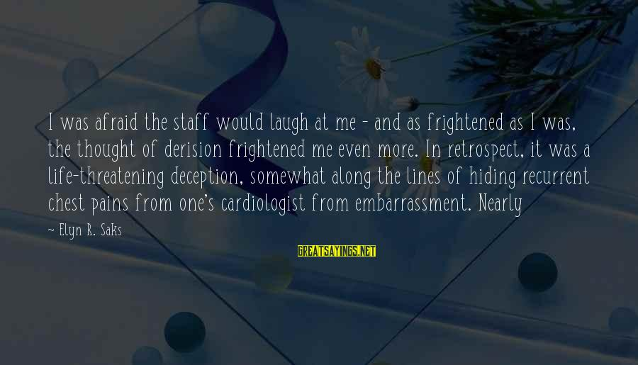Derision Sayings By Elyn R. Saks: I was afraid the staff would laugh at me - and as frightened as I