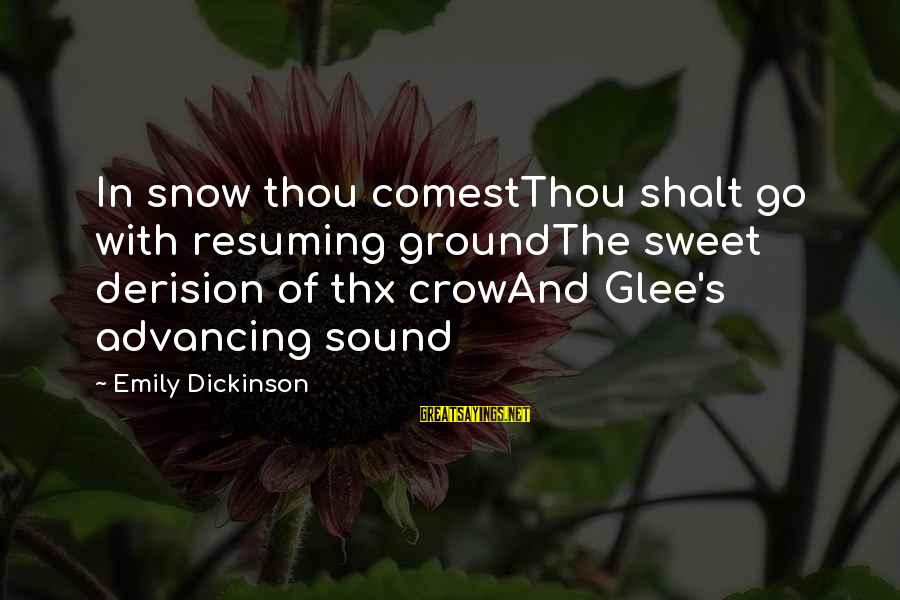 Derision Sayings By Emily Dickinson: In snow thou comestThou shalt go with resuming groundThe sweet derision of thx crowAnd Glee's