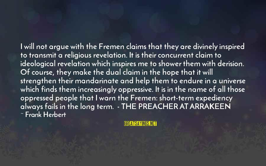 Derision Sayings By Frank Herbert: I will not argue with the Fremen claims that they are divinely inspired to transmit