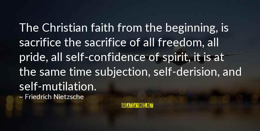 Derision Sayings By Friedrich Nietzsche: The Christian faith from the beginning, is sacrifice the sacrifice of all freedom, all pride,