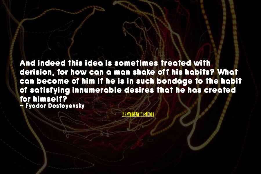 Derision Sayings By Fyodor Dostoyevsky: And indeed this idea is sometimes treated with derision, for how can a man shake
