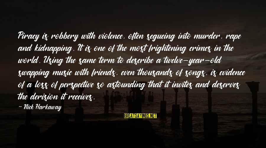 Derision Sayings By Nick Harkaway: Piracy is robbery with violence, often segueing into murder, rape and kidnapping. It is one