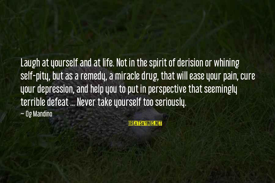 Derision Sayings By Og Mandino: Laugh at yourself and at life. Not in the spirit of derision or whining self-pity,