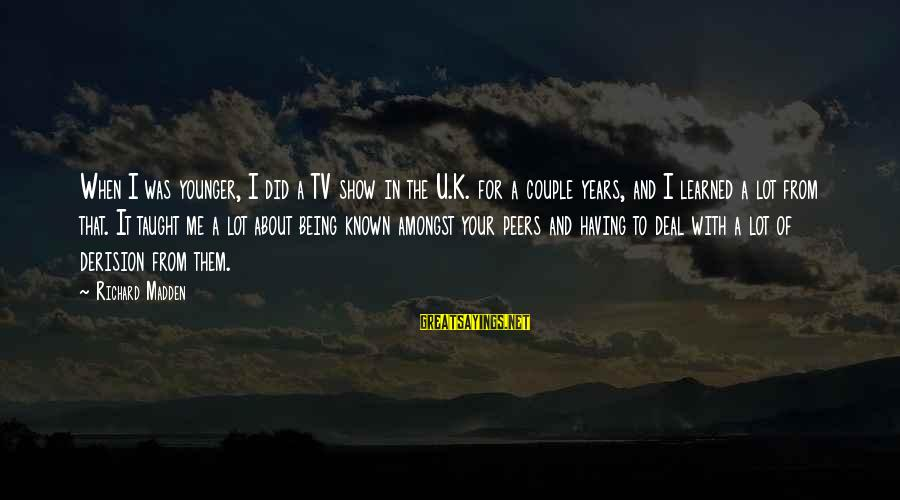 Derision Sayings By Richard Madden: When I was younger, I did a TV show in the U.K. for a couple