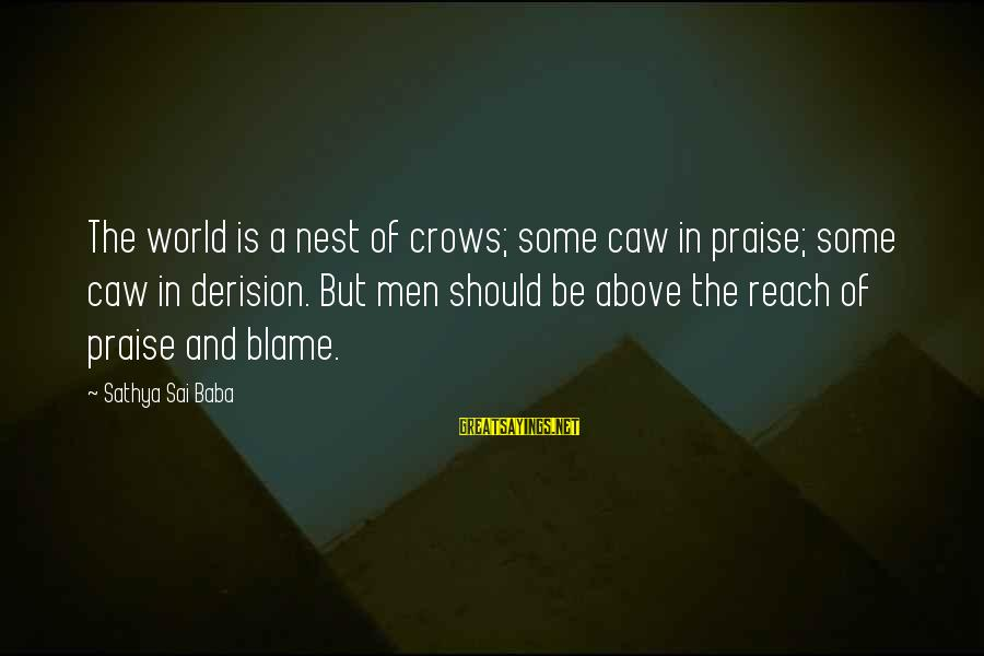 Derision Sayings By Sathya Sai Baba: The world is a nest of crows; some caw in praise; some caw in derision.