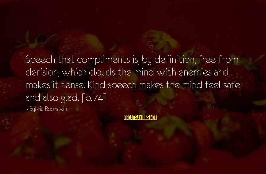 Derision Sayings By Sylvia Boorstein: Speech that compliments is, by definition, free from derision, which clouds the mind with enemies