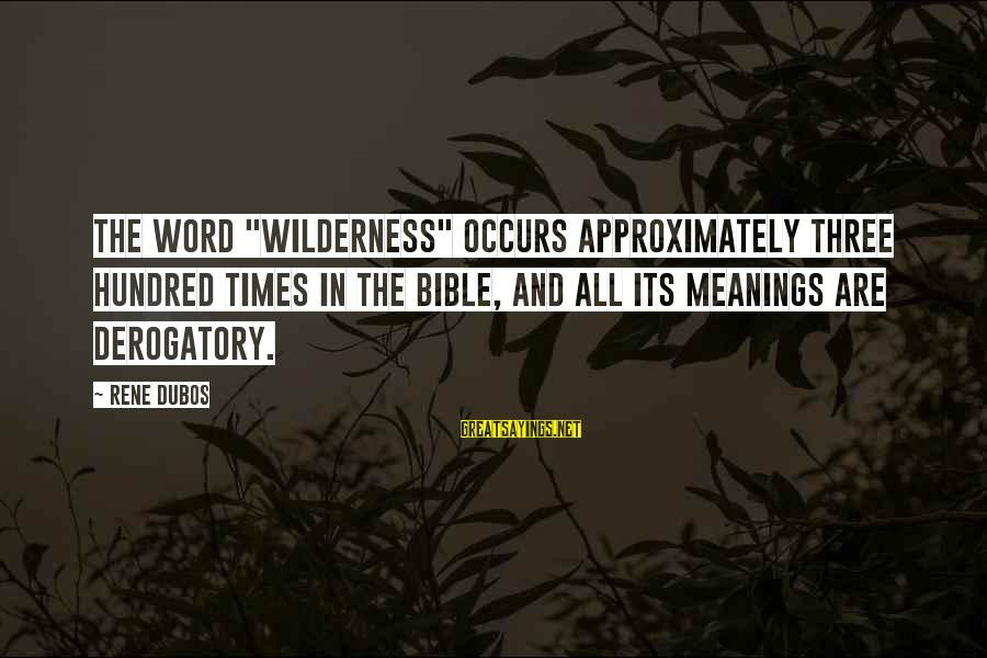 "Derogatory Bible Sayings By Rene Dubos: The word ""wilderness"" occurs approximately three hundred times in the Bible, and all its meanings"