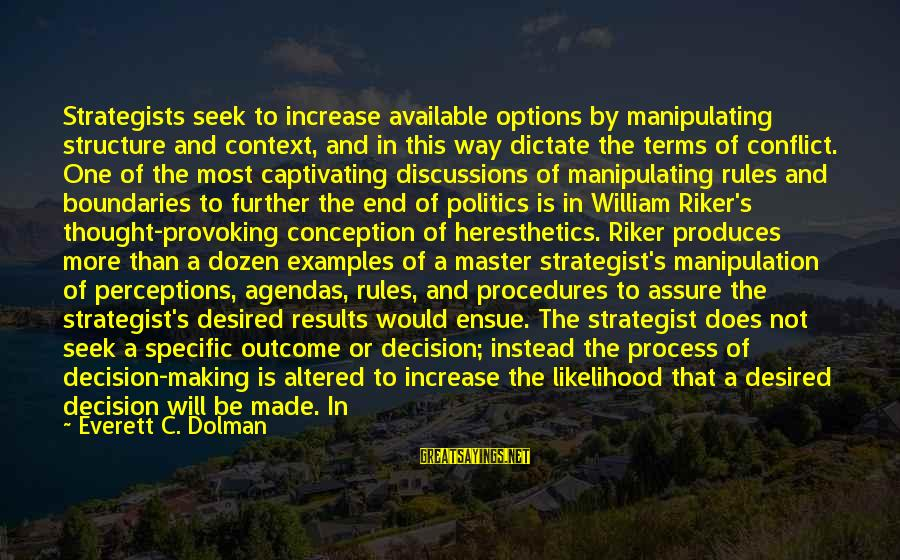 Derrick Brown Sayings By Everett C. Dolman: Strategists seek to increase available options by manipulating structure and context, and in this way