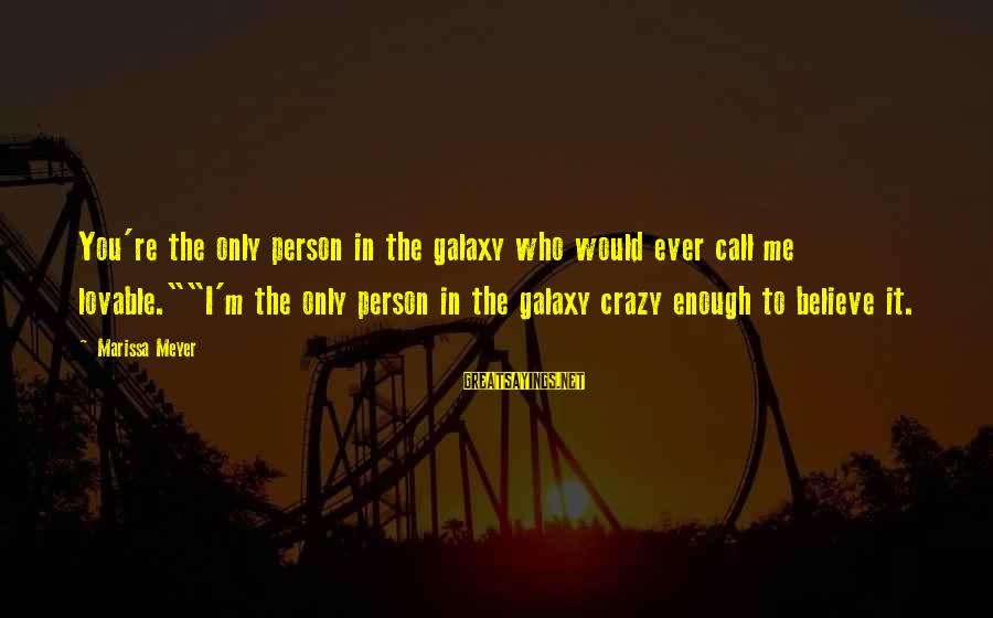 """Derrick Brown Sayings By Marissa Meyer: You're the only person in the galaxy who would ever call me lovable.""""""""I'm the only"""