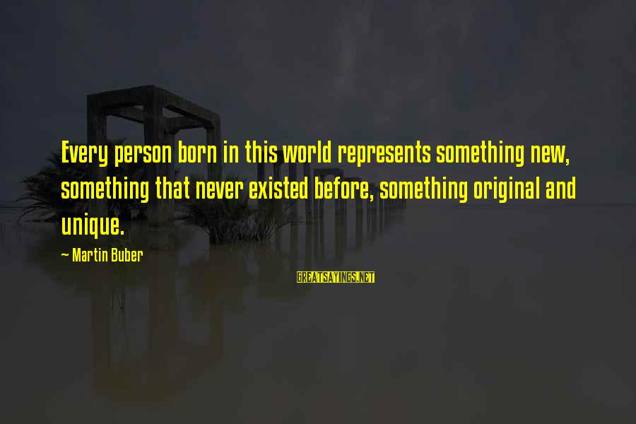 Derrick Brown Sayings By Martin Buber: Every person born in this world represents something new, something that never existed before, something