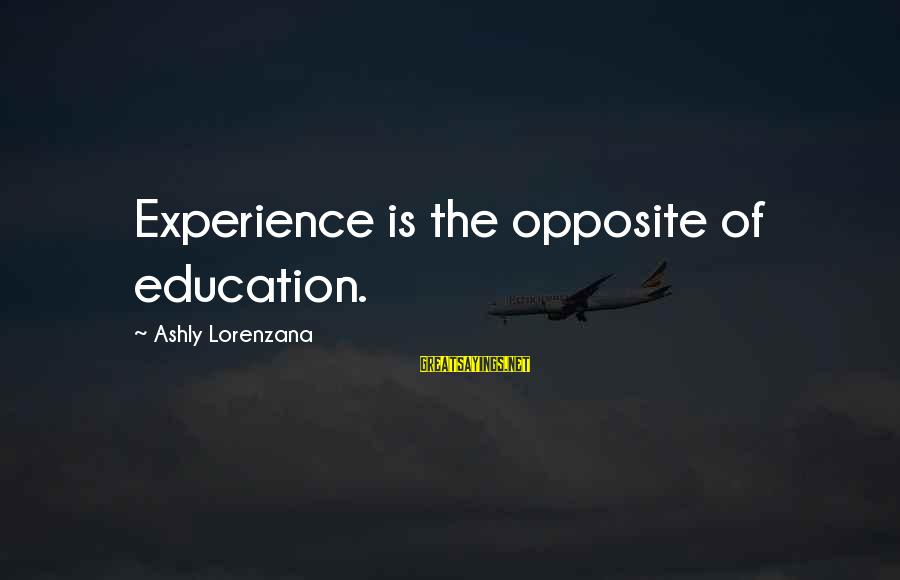 Descendant Movie Sayings By Ashly Lorenzana: Experience is the opposite of education.