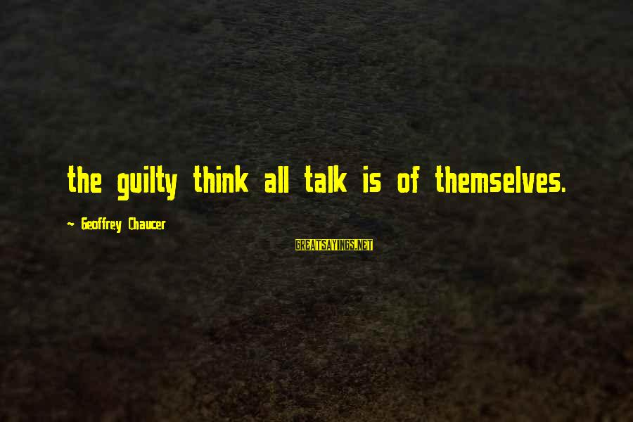 Descendant Movie Sayings By Geoffrey Chaucer: the guilty think all talk is of themselves.