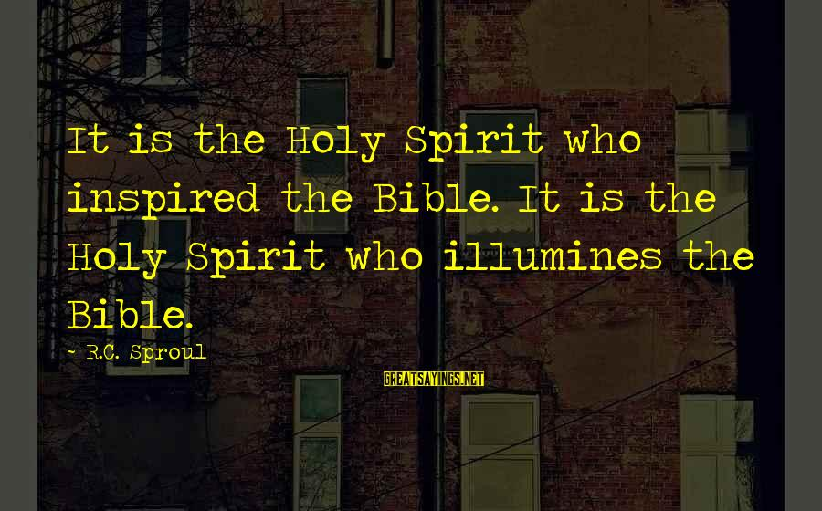 Descendant Movie Sayings By R.C. Sproul: It is the Holy Spirit who inspired the Bible. It is the Holy Spirit who