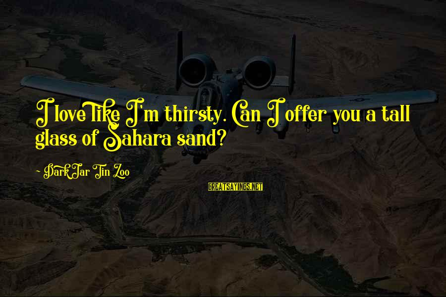 Desert Sand Sayings By Dark Jar Tin Zoo: I love like I'm thirsty. Can I offer you a tall glass of Sahara sand?