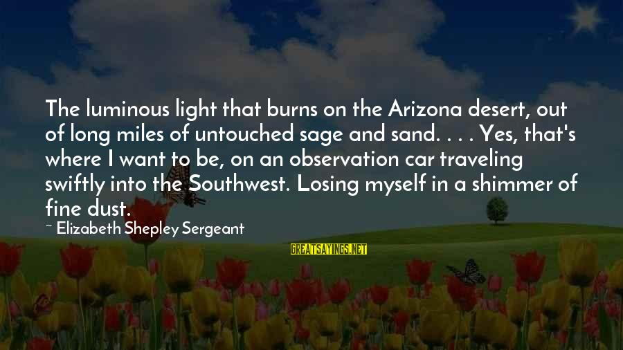 Desert Sand Sayings By Elizabeth Shepley Sergeant: The luminous light that burns on the Arizona desert, out of long miles of untouched