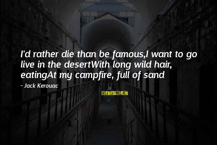 Desert Sand Sayings By Jack Kerouac: I'd rather die than be famous,I want to go live in the desertWith long wild