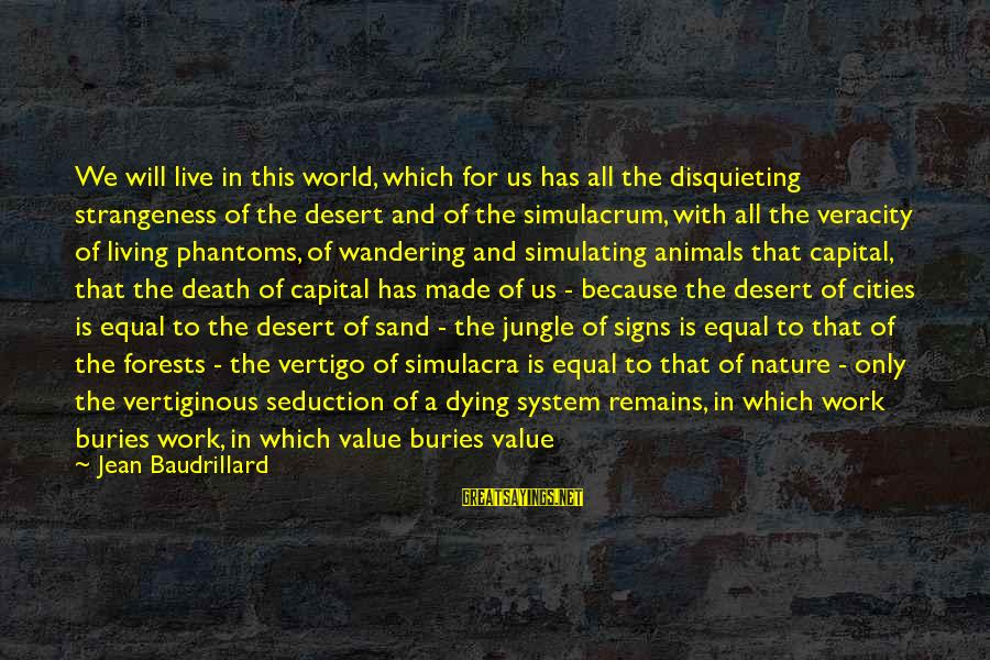 Desert Sand Sayings By Jean Baudrillard: We will live in this world, which for us has all the disquieting strangeness of